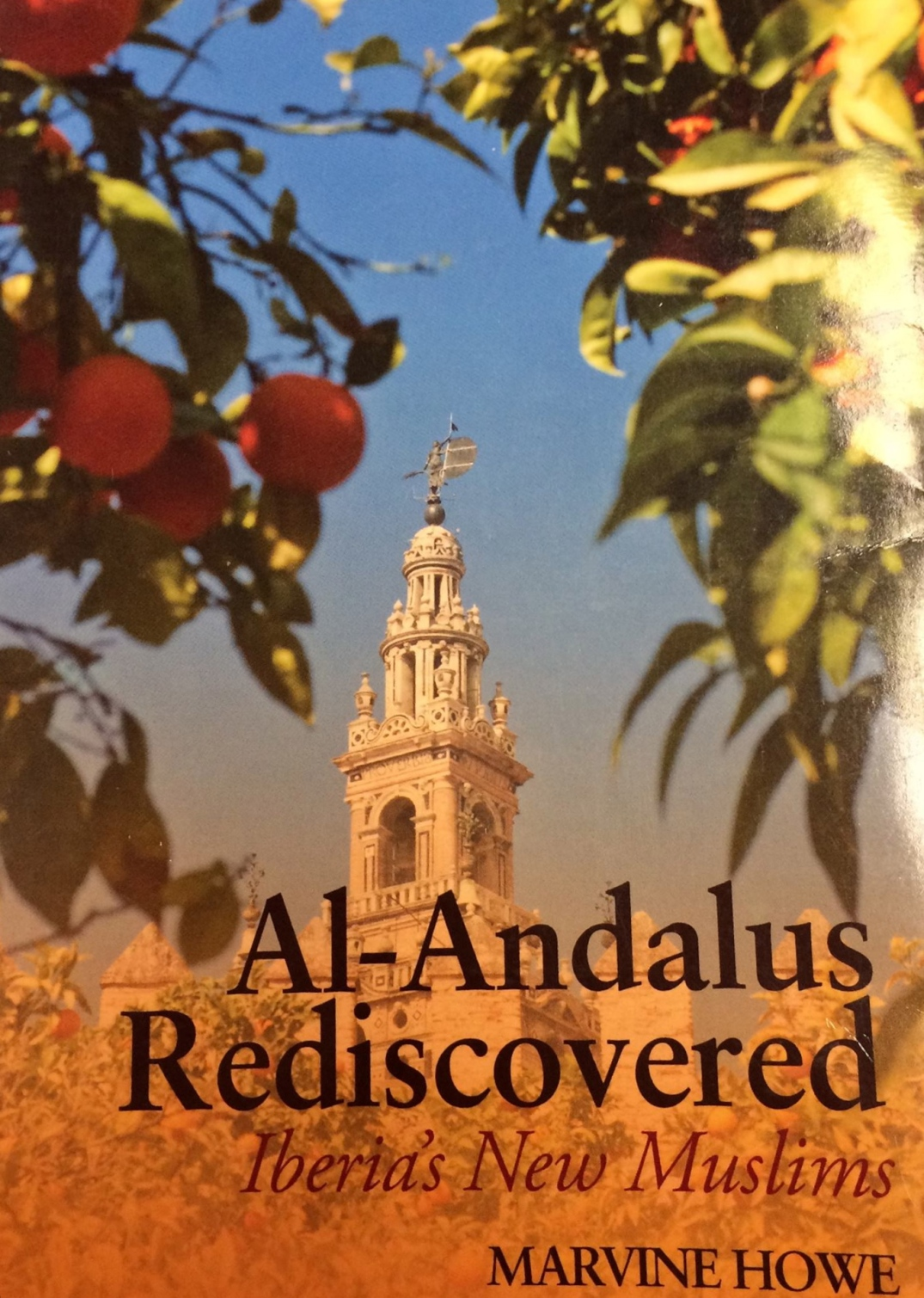 Marvine Howe. Al-Andalus Rediscovered: Iberia's New Muslims. London: Hurst and Co., 2012. (A US edition is available from Oxford University Press USA.)